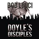 Doyle's Disciples by Robert Leuci