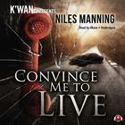 Convince Me to Live by Niles Manning