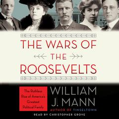 The Wars of the Roosevelts by William J. Mann