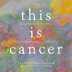 This Is Cancer by Laura Holmes Haddad