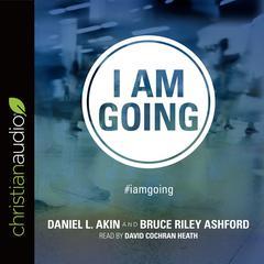 I Am Going by Bruce Riley Ashford, Daniel L. Akin
