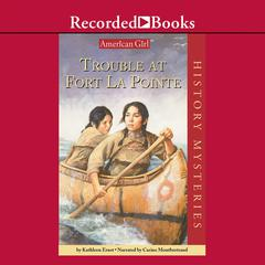 Trouble at Fort La Pointe by Kathleen Ernst