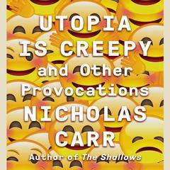 Utopia Is Creepy by Nicholas Carr