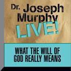 What the Will of God Really Means by Joseph Murphy