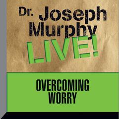 Overcoming Worry by Joseph Murphy