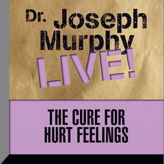 The Cure for Hurt Feelings by Joseph Murphy