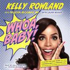 Whoa, Baby! by Kelly Rowland, Tristan Emily Bickman, MD, Laura Moser