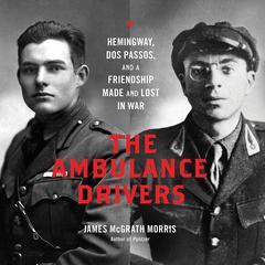 The Ambulance Drivers by James McGrath Morris