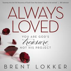 Always Loved: You Are God's Treasure, Not His Project by Brent Lokker