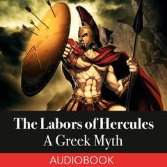 The Labors of Hercules: A Greek Myth by Unknown