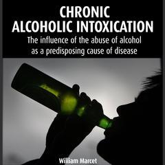 Chronic Alcoholic Intoxication by William Marcet