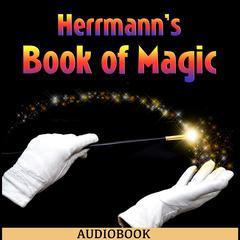 Herrmann's Book of Magic by Alexander Herrmann