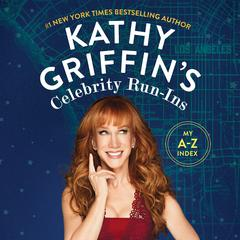 Kathy Griffin's Celebrity Run-Ins by Kathy Griffin
