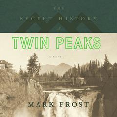 The Secret History of Twin Peaks by Frost Mark, Mark Frost