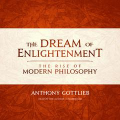 The Dream of Enlightenment by Anthony Gottlieb