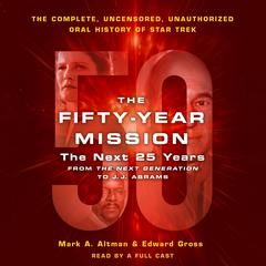 The Fifty-Year Mission: The Next 25 Years: From The Next Generation to J. J. Abrams by Edward Gross, Mark A. Altman