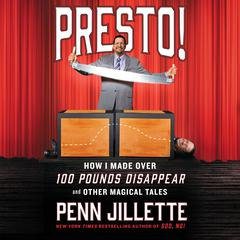 Presto!: How I Made Over 100 Pounds Disappear and Other Magical Tales by Penn Jillette