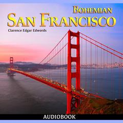 Bohemian San Francisco, Its Restaurants and their Most Famous Recipes by Clarence Edgar Edwords