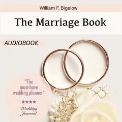The Marriage Book by William F. Bigelow
