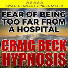 Fear of Being Too Far from a Hospital: Hypnosis Downloads by Craig Beck