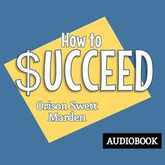 How to Succeed by Orison Swett Marden