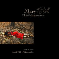 Mary of the Chance Encounters by Margaret Elysia Garcia