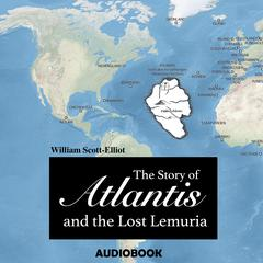 The Story of Atlantis and the Lost Lemuria by William Scott-Elliot
