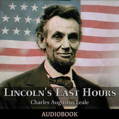 Lincoln's Last Hours by Charles Augustus Leale, MD
