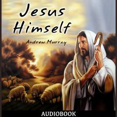 Jesus Himself by Andrew Murray