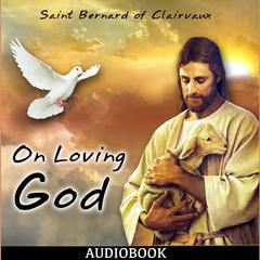 On Loving God by Saint Bernard of Clairvaux