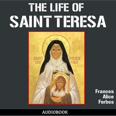 The Life of St. Teresa by Frances Alice Forbes