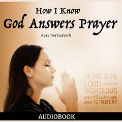 How I Know God Answers Prayer by Rosalind Goforth