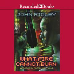 What Fire Cannot Burn by John Ridley