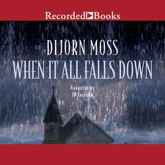 When It All Falls Down by Dijorn Moss