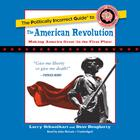 The Politically Incorrect Guide to the American Revolution by Larry Schweikart