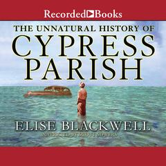 The Unnatural History of Cypres Parish by Elise Blackwell
