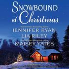 Snowbound at Christmas by Jennifer Ryan, Maisey Yates, Lia Riley