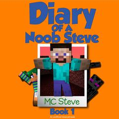 Minecraft: Diary of a Minecraft Noob Steve Book 1: Mysterious Fires (An Unofficial Minecraft Diary Book) by MC Steve