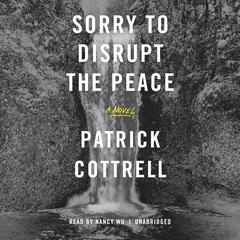 Sorry to Disrupt the Peace by Patty Yumi Cottrell