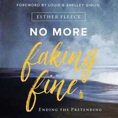 No More Faking Fine by Esther Fleece, Johnson Giglio, Louie Giglio, Shelley Giglio
