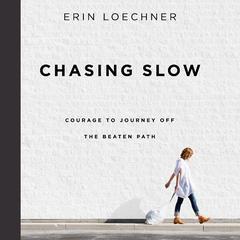 Chasing Slow by Erin Loechner