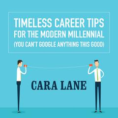 Timeless Career Tips for the Modern Millennial by Cara Lane
