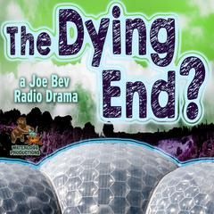 The Dying End? by Joe Bevilacqua