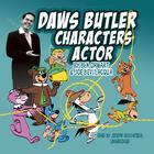 Daws Butler, Characters Actor by Ben Ohmart, Joe Bevilacqua