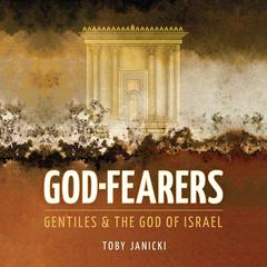 God Fearers: Gentiles & the God of Israel by Toby Janicki