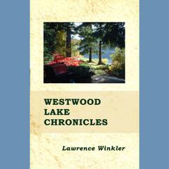 Westwood Lake Chronicles by Lawrence Winkler