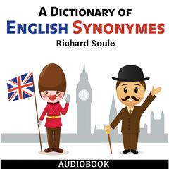 A Dictionary of English Synonymes by Richard Soule