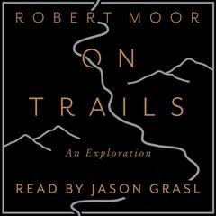 On Trails: An Exploration by Robert Moor