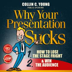 Why Your Presentation Sucks by Collin C. Young