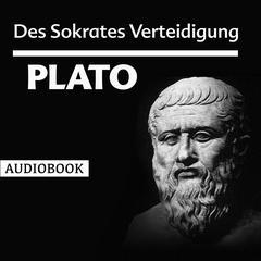 Des Sokrates Verteidigung by Plato